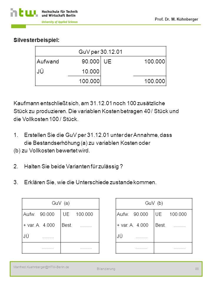 Prof. Dr. M. Kühnberger Manfred.Kuehnberger@HTW-Berlin.de Bilanzierung86 Silvesterbeispiel: Kaufmann entschließt sich, am 31.12.01 noch 100 zusätzlich