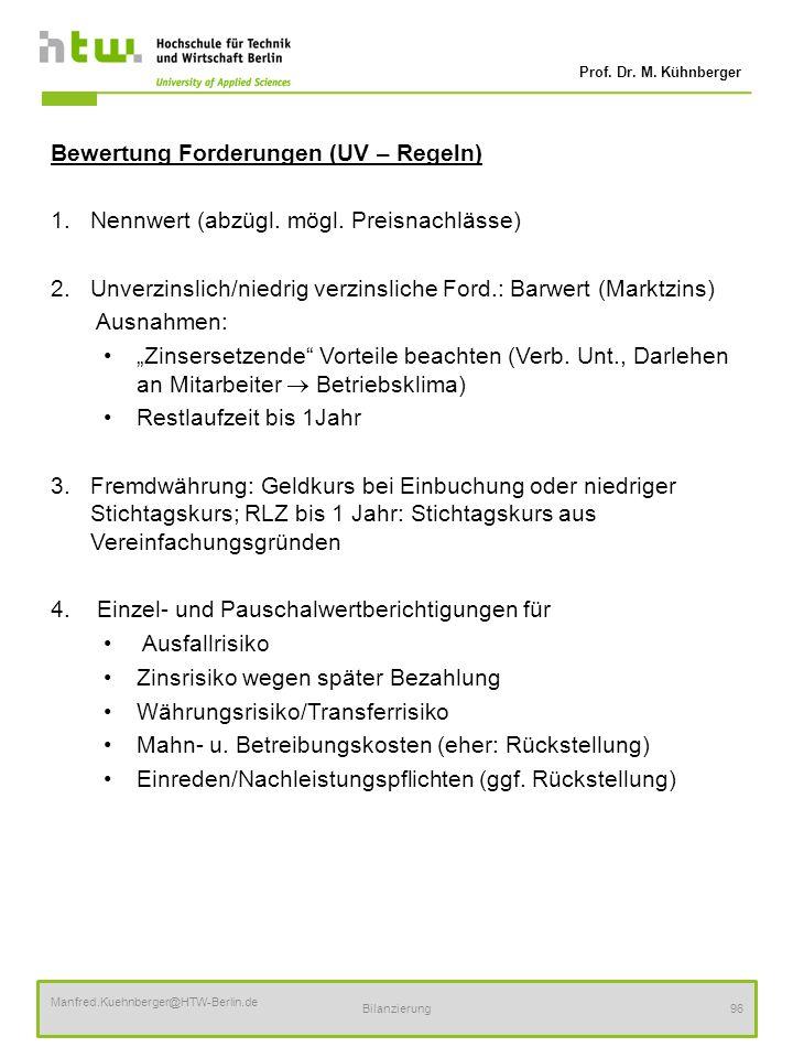 Prof. Dr. M. Kühnberger Manfred.Kuehnberger@HTW-Berlin.de Bilanzierung96 Bewertung Forderungen (UV – Regeln) 1.Nennwert (abzügl. mögl. Preisnachlässe)