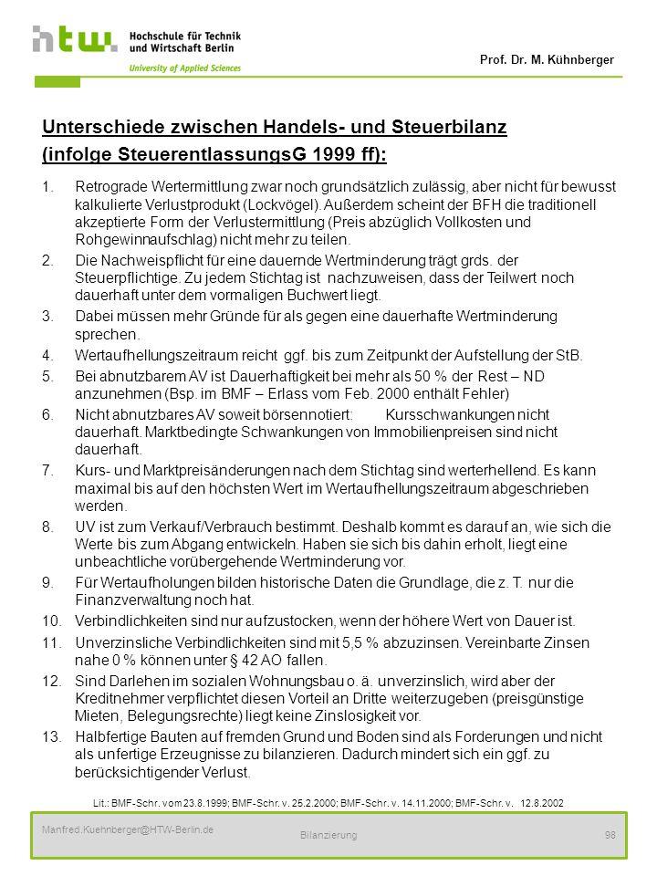 Prof. Dr. M. Kühnberger Manfred.Kuehnberger@HTW-Berlin.de Bilanzierung98 Unterschiede zwischen Handels- und Steuerbilanz (infolge SteuerentlassungsG 1