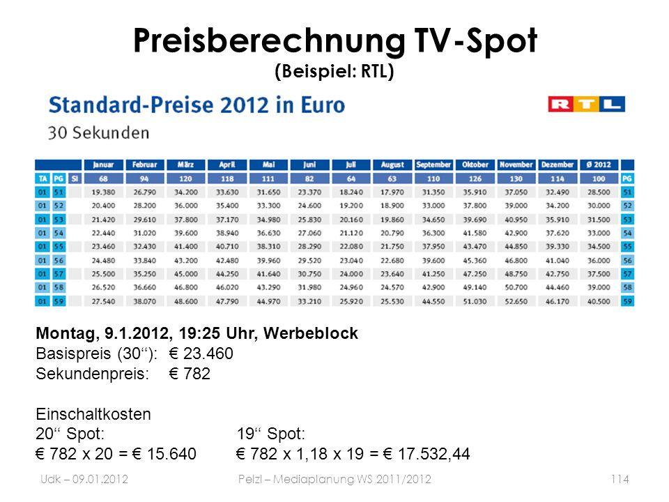 Preisberechnung TV-Spot (Beispiel: RTL) Udk – 09.01.2012Pelzl – Mediaplanung WS 2011/2012114 Montag, 9.1.2012, 19:25 Uhr, Werbeblock Basispreis (30):