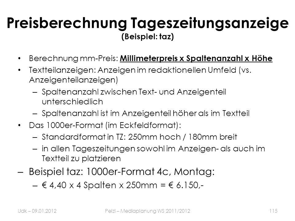 Preisberechnung Tageszeitungsanzeige (Beispiel: taz) Udk – 09.01.2012Pelzl – Mediaplanung WS 2011/2012115 Berechnung mm-Preis: Millimeterpreis x Spalt
