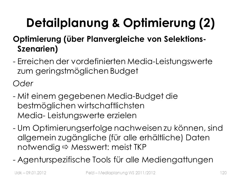 Detailplanung & Optimierung (2) Optimierung (über Planvergleiche von Selektions- Szenarien) -Erreichen der vordefinierten Media-Leistungswerte zum ger