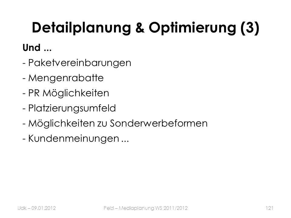 Detailplanung & Optimierung (3) Und... -Paketvereinbarungen -Mengenrabatte -PR Möglichkeiten -Platzierungsumfeld -Möglichkeiten zu Sonderwerbeformen -