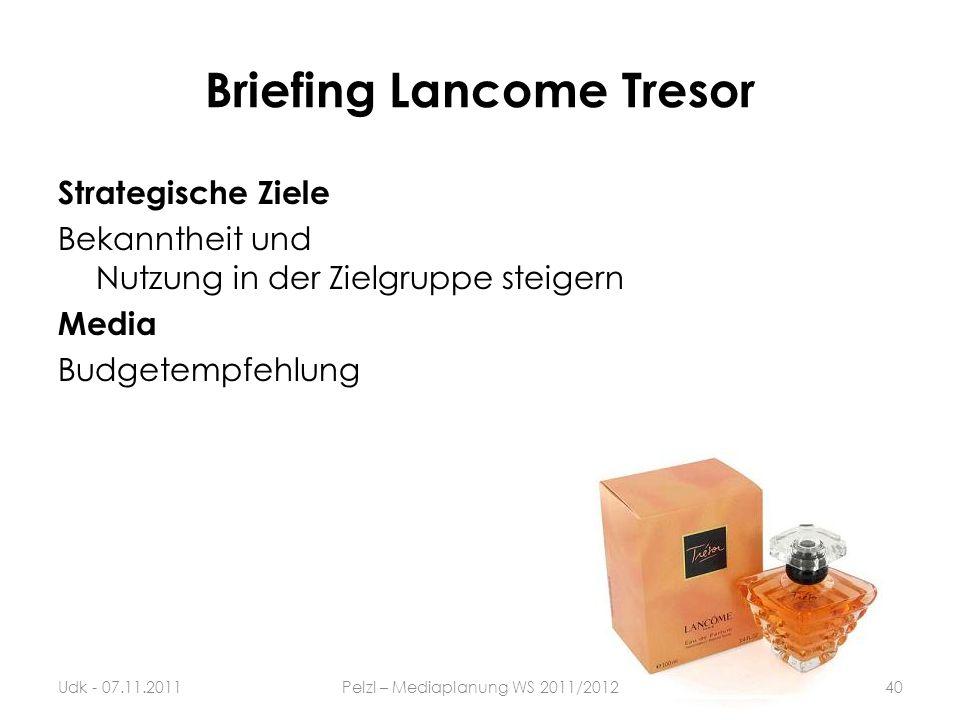 Briefing Lancome Tresor Strategische Ziele Bekanntheit und Nutzung in der Zielgruppe steigern Media Budgetempfehlung 40Udk - 07.11.2011Pelzl – Mediapl