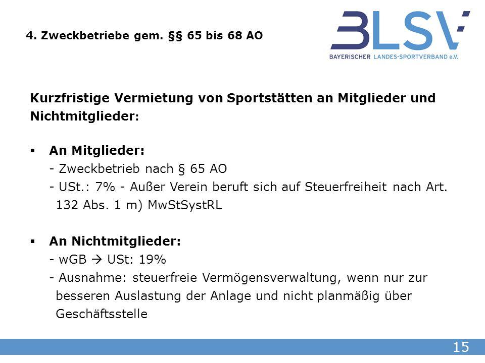 15 Kurzfristige Vermietung von Sportstätten an Mitglieder und Nichtmitglieder : An Mitglieder: - Zweckbetrieb nach § 65 AO - USt.: 7% - Außer Verein b