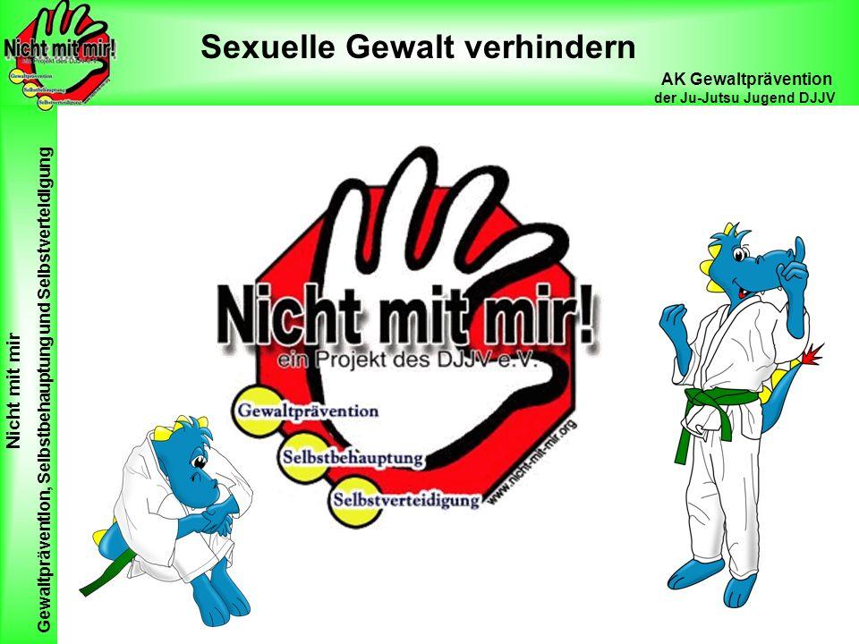 Nicht mit mir Gewaltprävention, Selbstbehauptung und Selbstverteidigung AK Gewaltprävention der Ju-Jutsu Jugend DJJV Sexuelle Gewalt verhindern