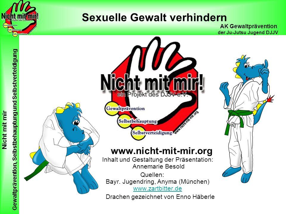Nicht mit mir Gewaltprävention, Selbstbehauptung und Selbstverteidigung AK Gewaltprävention der Ju-Jutsu Jugend DJJV Sexuelle Gewalt verhindern www.ni