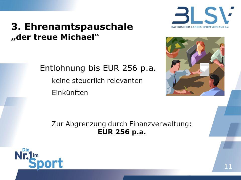 11 Entlohnung bis EUR 256 p.a. keine steuerlich relevanten Einkünften 3. Ehrenamtspauschale der treue Michael Zur Abgrenzung durch Finanzverwaltung: E