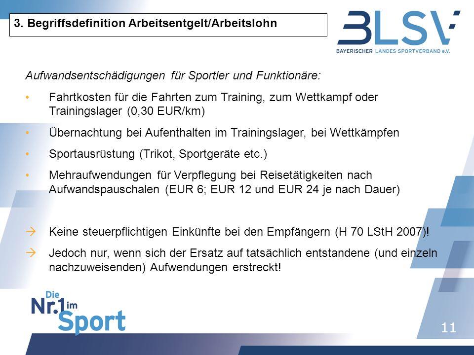 11 3. Begriffsdefinition Arbeitsentgelt/Arbeitslohn Aufwandsentschädigungen für Sportler und Funktionäre: Fahrtkosten für die Fahrten zum Training, zu