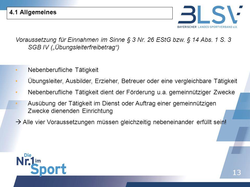 13 4.1 Allgemeines Voraussetzung für Einnahmen im Sinne § 3 Nr. 26 EStG bzw. § 14 Abs. 1 S. 3 SGB IV (Übungsleiterfreibetrag) Nebenberufliche Tätigkei