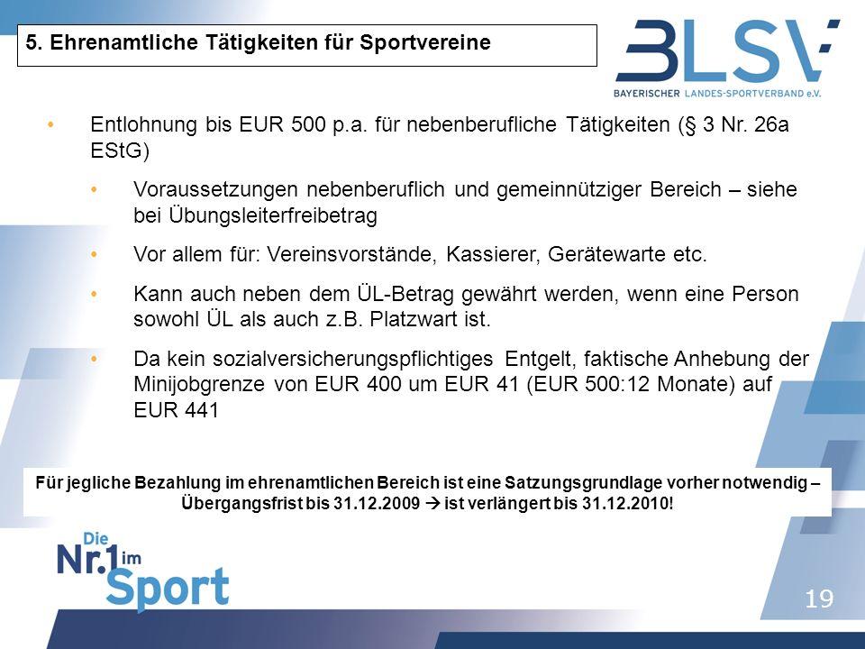 19 5. Ehrenamtliche Tätigkeiten für Sportvereine Entlohnung bis EUR 500 p.a. für nebenberufliche Tätigkeiten (§ 3 Nr. 26a EStG) Voraussetzungen nebenb