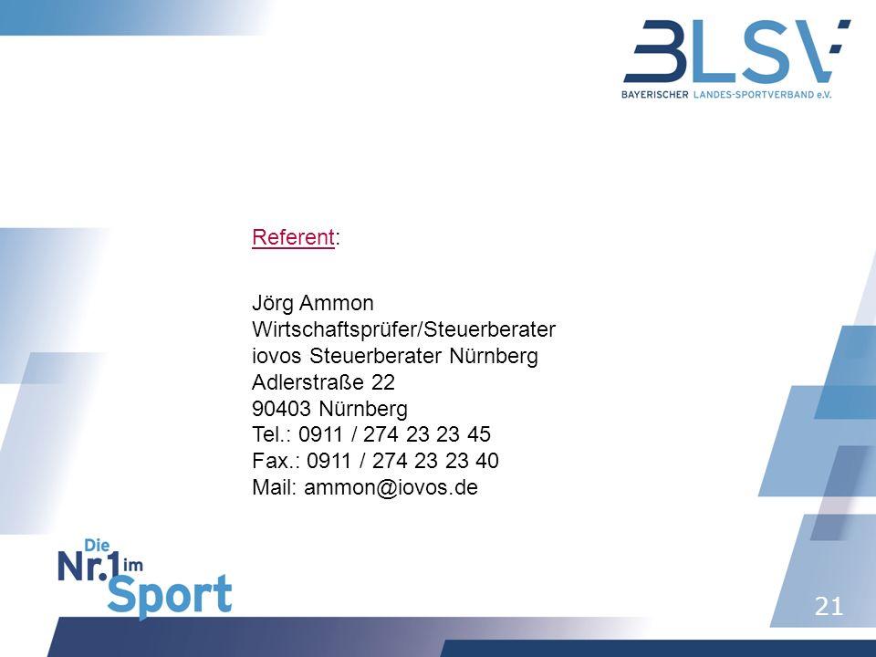 21 ReferentReferent: Jörg Ammon Wirtschaftsprüfer/Steuerberater iovos Steuerberater Nürnberg Adlerstraße 22 90403 Nürnberg Tel.: 0911 / 274 23 23 45 F