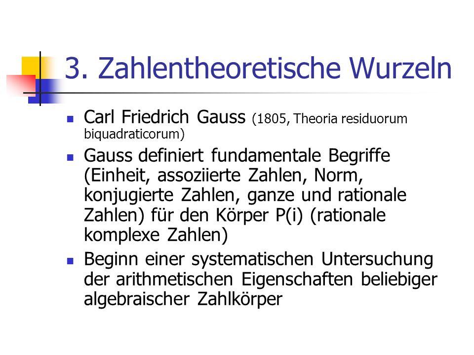 3. Zahlentheoretische Wurzeln Carl Friedrich Gauss (1805, Theoria residuorum biquadraticorum) Gauss definiert fundamentale Begriffe (Einheit, assoziie