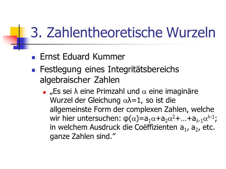 3. Zahlentheoretische Wurzeln Ernst Eduard Kummer Festlegung eines Integritätsbereichs algebraischer Zahlen Es sei λ eine Primzahl und eine imaginäre