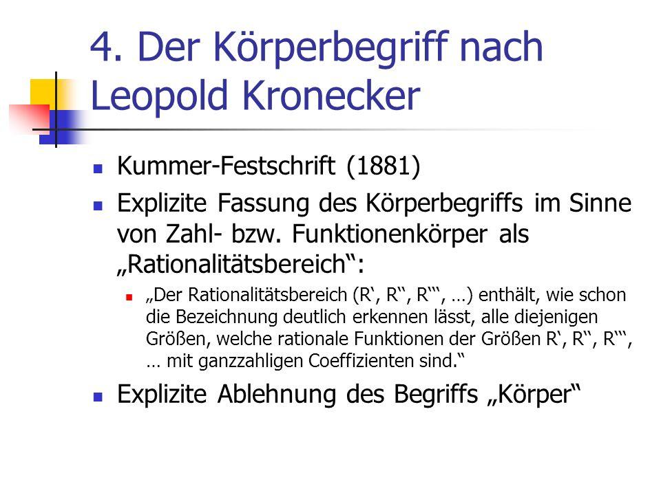 4. Der Körperbegriff nach Leopold Kronecker Kummer-Festschrift (1881) Explizite Fassung des Körperbegriffs im Sinne von Zahl- bzw. Funktionenkörper al