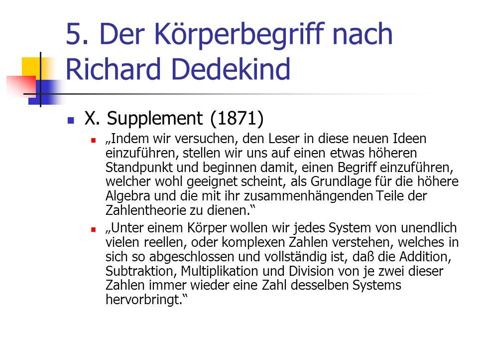 5. Der Körperbegriff nach Richard Dedekind X. Supplement (1871) Indem wir versuchen, den Leser in diese neuen Ideen einzuführen, stellen wir uns auf e