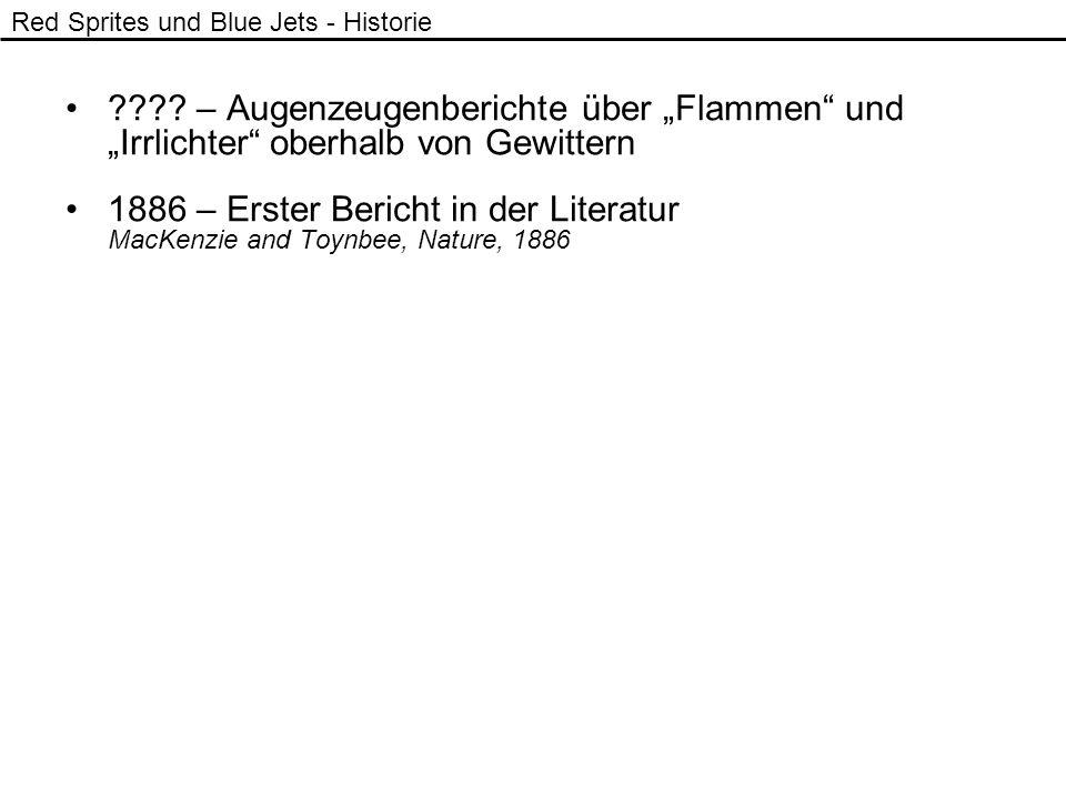 ???? – Augenzeugenberichte über Flammen und Irrlichter oberhalb von Gewittern 1886 – Erster Bericht in der Literatur MacKenzie and Toynbee, Nature, 18