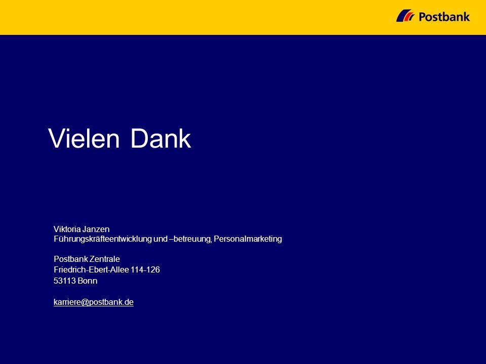 Vielen Dank Viktoria Janzen Führungskräfteentwicklung und –betreuung, Personalmarketing Postbank Zentrale Friedrich-Ebert-Allee 114-126 53113 Bonn kar