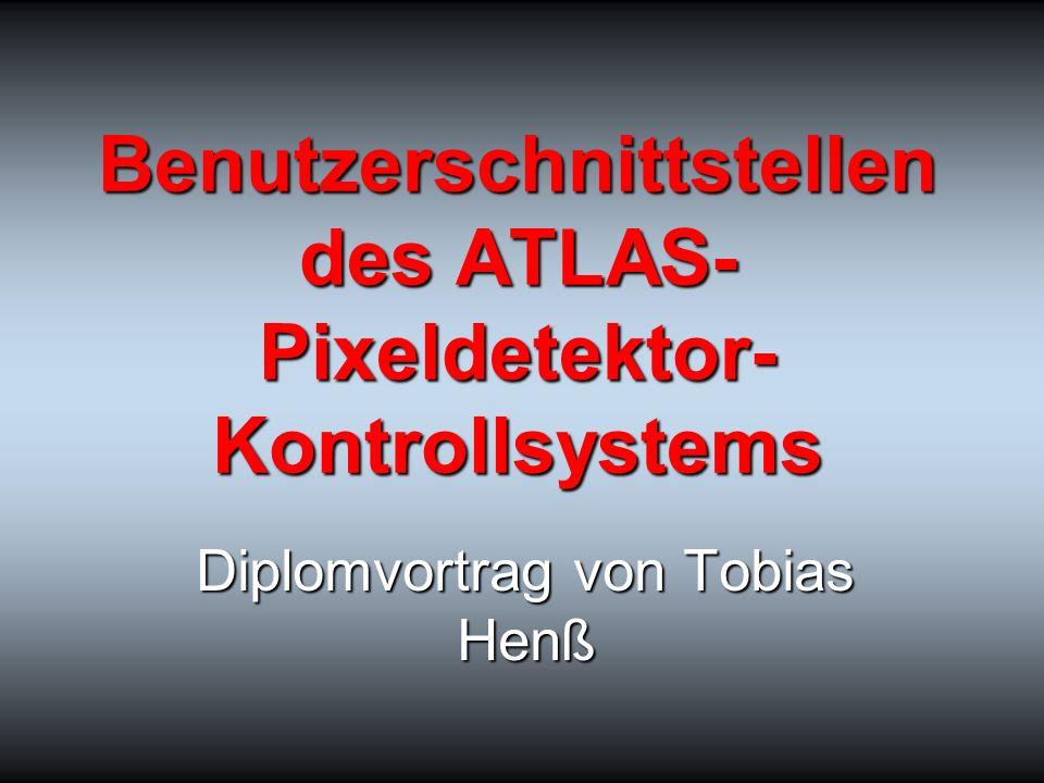 Benutzerschnittstellen des ATLAS- Pixeldetektor- Kontrollsystems Diplomvortrag von Tobias Henß
