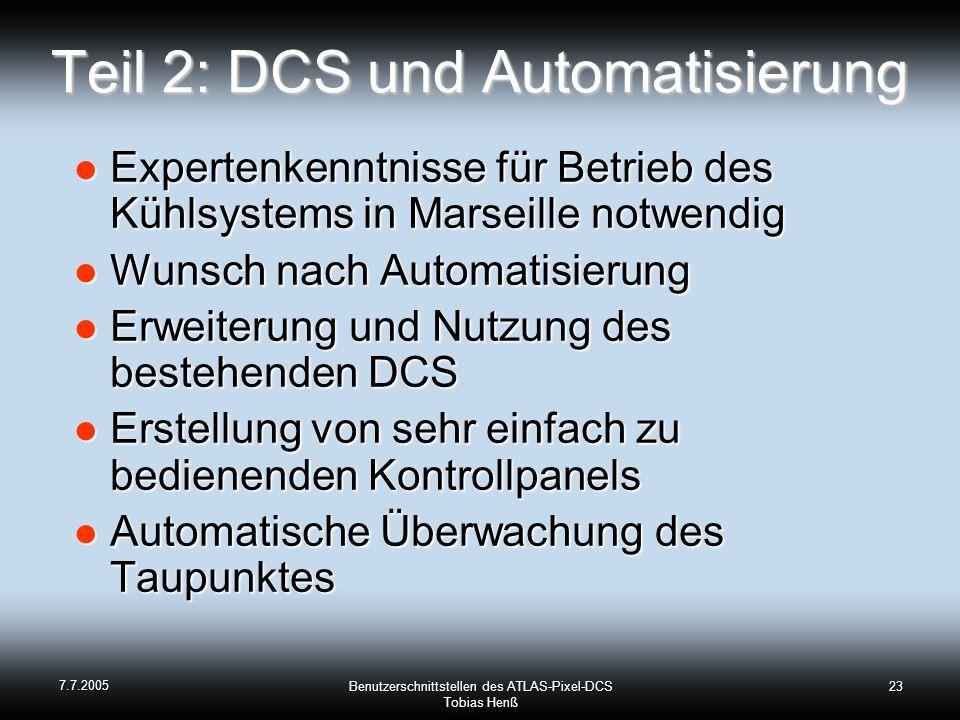 7.7.2005 Benutzerschnittstellen des ATLAS-Pixel-DCS Tobias Henß 23 Teil 2: DCS und Automatisierung Expertenkenntnisse für Betrieb des Kühlsystems in M