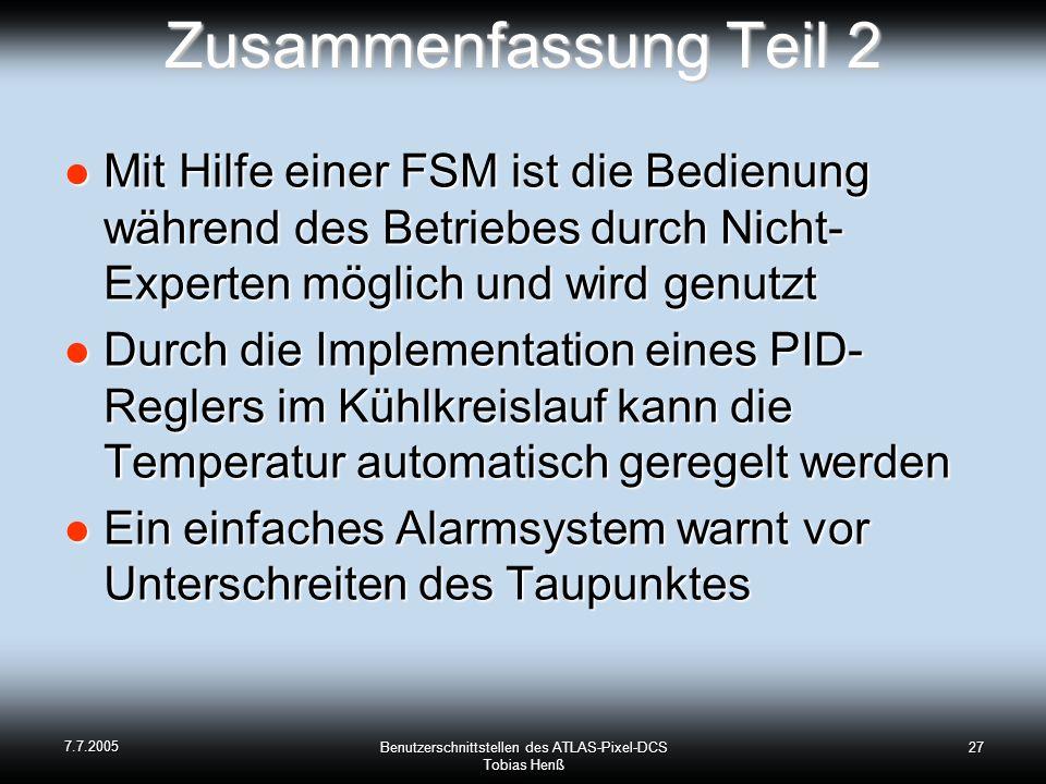 7.7.2005 Benutzerschnittstellen des ATLAS-Pixel-DCS Tobias Henß 27 Zusammenfassung Teil 2 Mit Hilfe einer FSM ist die Bedienung während des Betriebes