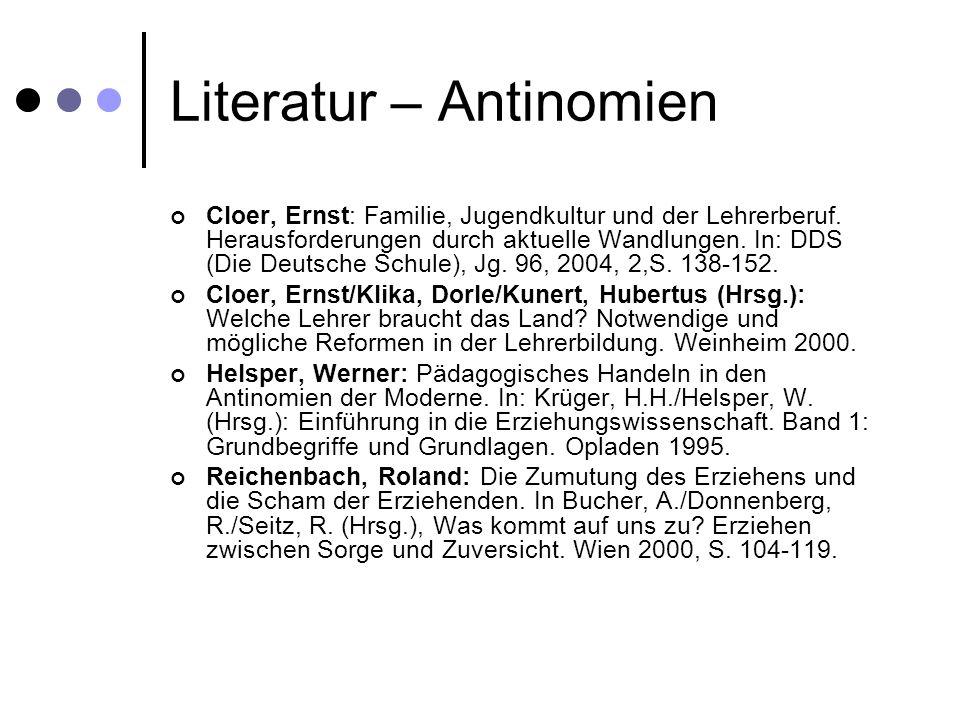 Literatur – Antinomien Cloer, Ernst: Familie, Jugendkultur und der Lehrerberuf. Herausforderungen durch aktuelle Wandlungen. In: DDS (Die Deutsche Sch