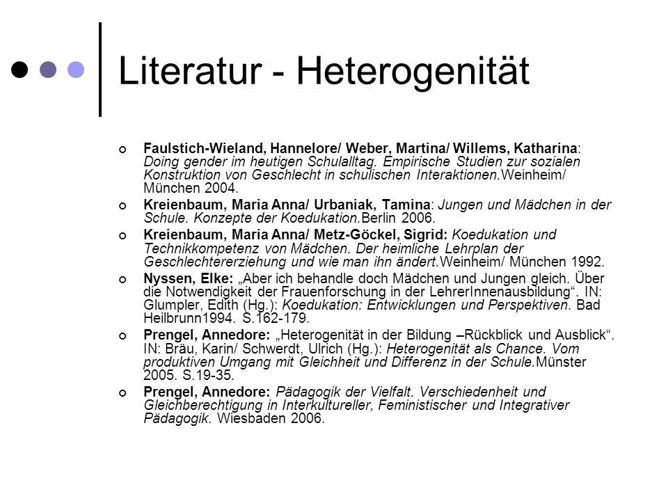 Literatur - Heterogenität Faulstich-Wieland, Hannelore/ Weber, Martina/ Willems, Katharina: Doing gender im heutigen Schulalltag. Empirische Studien z