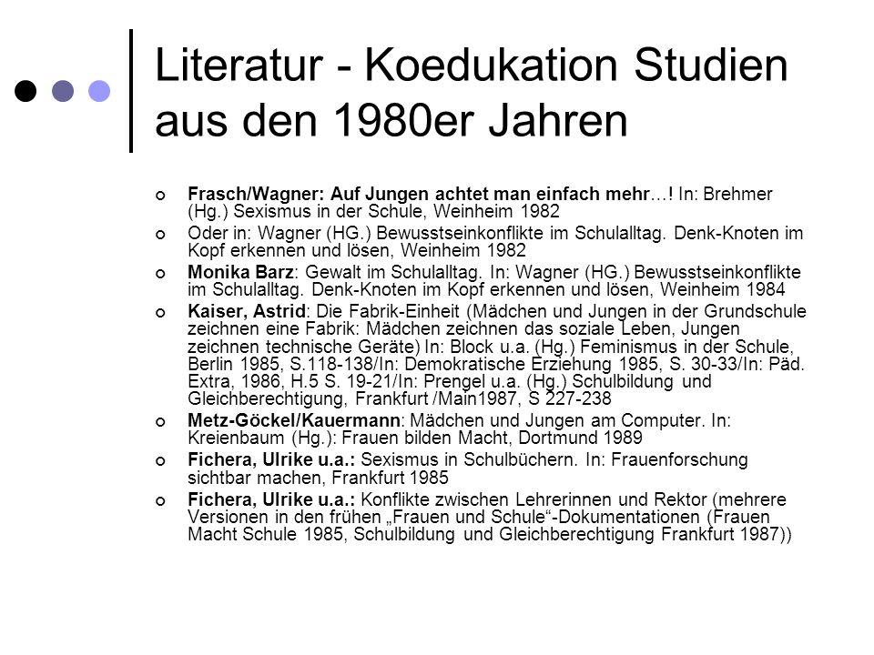 Literatur - Koedukation Studien aus den 1980er Jahren Frasch/Wagner: Auf Jungen achtet man einfach mehr…! In: Brehmer (Hg.) Sexismus in der Schule, We