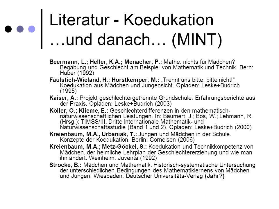 Literatur - Koedukation …und danach… (MINT) Beermann, L.; Heller, K.A.; Menacher, P.: Mathe: nichts für Mädchen? Begabung und Geschlecht am Beispiel v
