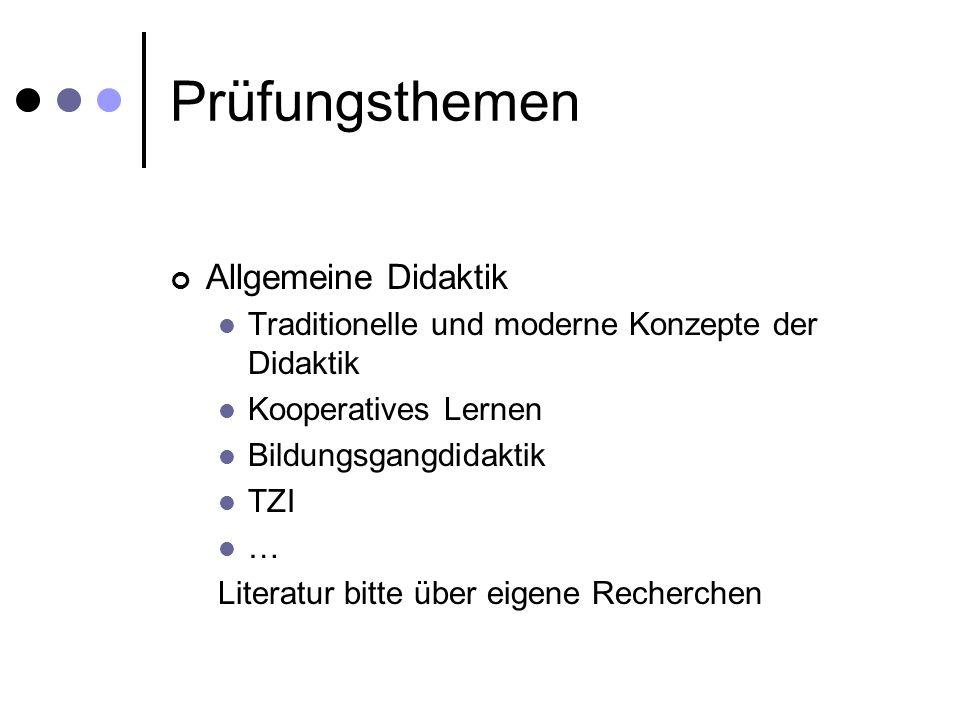 Prüfungsthemen Allgemeine Didaktik Traditionelle und moderne Konzepte der Didaktik Kooperatives Lernen Bildungsgangdidaktik TZI … Literatur bitte über