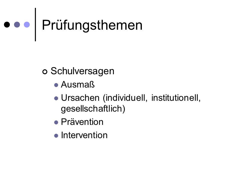 Prüfungsthemen Schulversagen Ausmaß Ursachen (individuell, institutionell, gesellschaftlich) Prävention Intervention