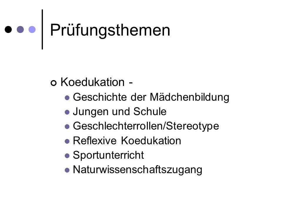 Prüfungsthemen Koedukation - Geschichte der Mädchenbildung Jungen und Schule Geschlechterrollen/Stereotype Reflexive Koedukation Sportunterricht Natur