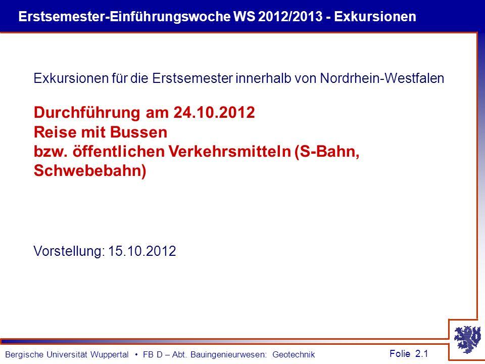 Folie 2.1 Bergische Universität Wuppertal FB D – Abt. Bauingenieurwesen: Geotechnik Erstsemester-Einführungswoche WS 2012/2013 - Exkursionen Exkursion