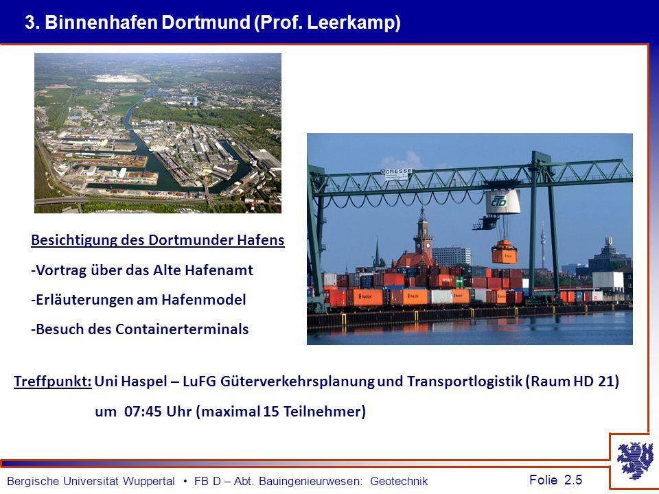 Folie 2.5 Bergische Universität Wuppertal FB D – Abt. Bauingenieurwesen: Geotechnik 3. Binnenhafen Dortmund (Prof. Leerkamp) Treffpunkt: Uni Haspel –