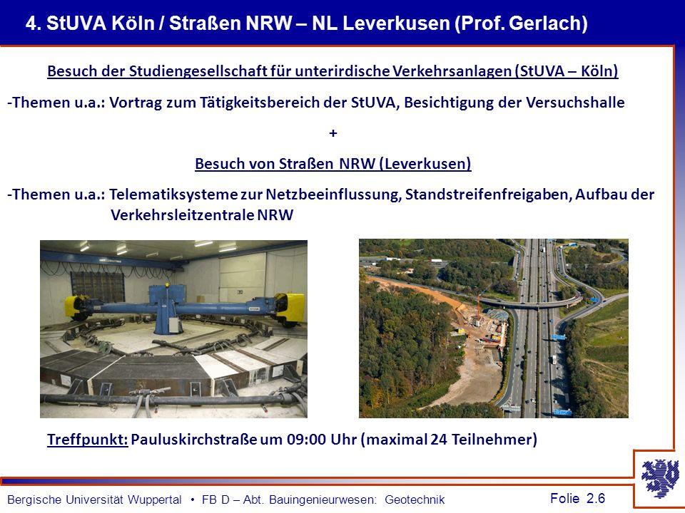 Folie 2.6 Bergische Universität Wuppertal FB D – Abt. Bauingenieurwesen: Geotechnik 4. StUVA Köln / Straßen NRW – NL Leverkusen (Prof. Gerlach) Besuch