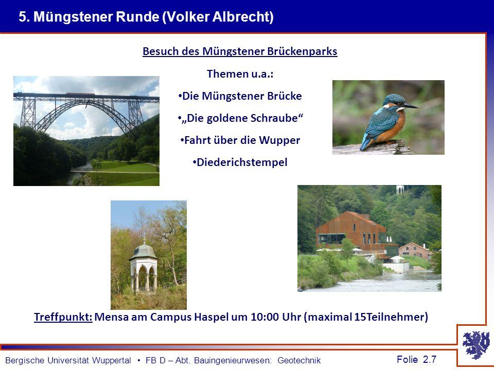 Folie 2.7 Bergische Universität Wuppertal FB D – Abt. Bauingenieurwesen: Geotechnik 5. Müngstener Runde (Volker Albrecht) Treffpunkt: Mensa am Campus