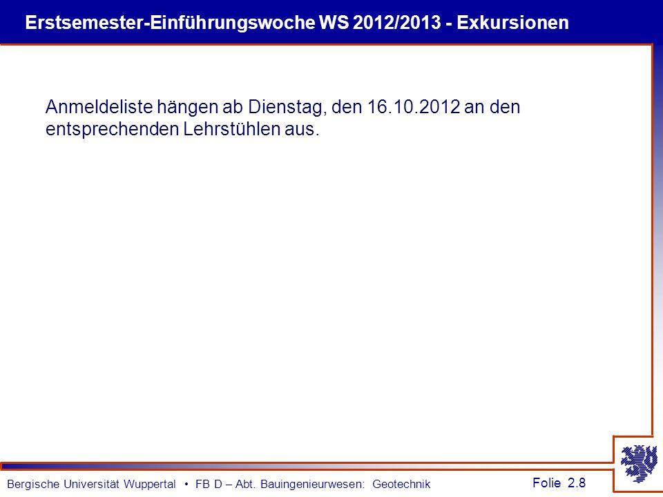 Folie 2.8 Bergische Universität Wuppertal FB D – Abt. Bauingenieurwesen: Geotechnik Erstsemester-Einführungswoche WS 2012/2013 - Exkursionen Anmeldeli