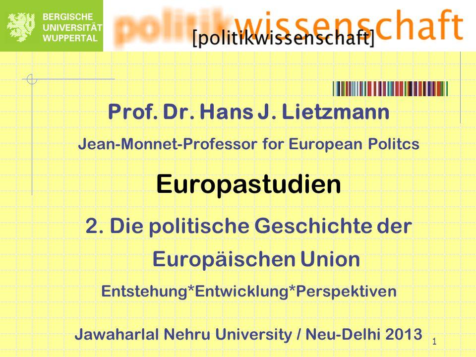1 Prof. Dr. Hans J. Lietzmann Jean-Monnet-Professor for European Politcs Europastudien 2. Die politische Geschichte der Europäischen Union Entstehung*