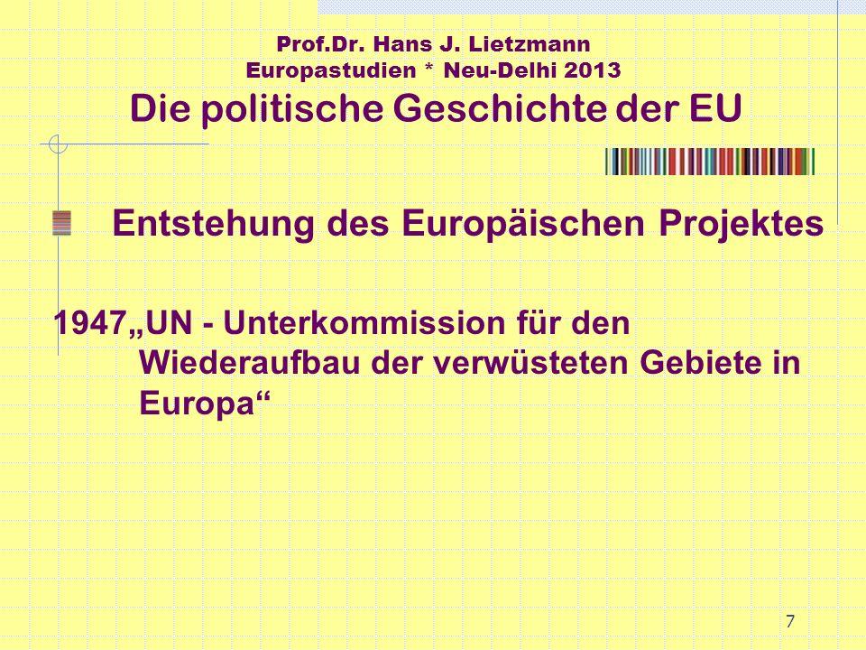 7 Prof.Dr. Hans J. Lietzmann Europastudien * Neu-Delhi 2013 Die politische Geschichte der EU Entstehung des Europäischen Projektes 1947UN - Unterkommi