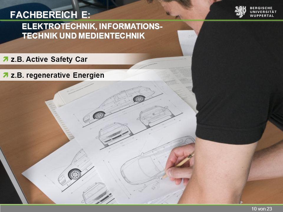 10 von 23 FACHBEREICH E: z.B. Active Safety Car ELEKTROTECHNIK, INFORMATIONS- TECHNIK UND MEDIENTECHNIK ELEKTROTECHNIK, INFORMATIONS- TECHNIK UND MEDI