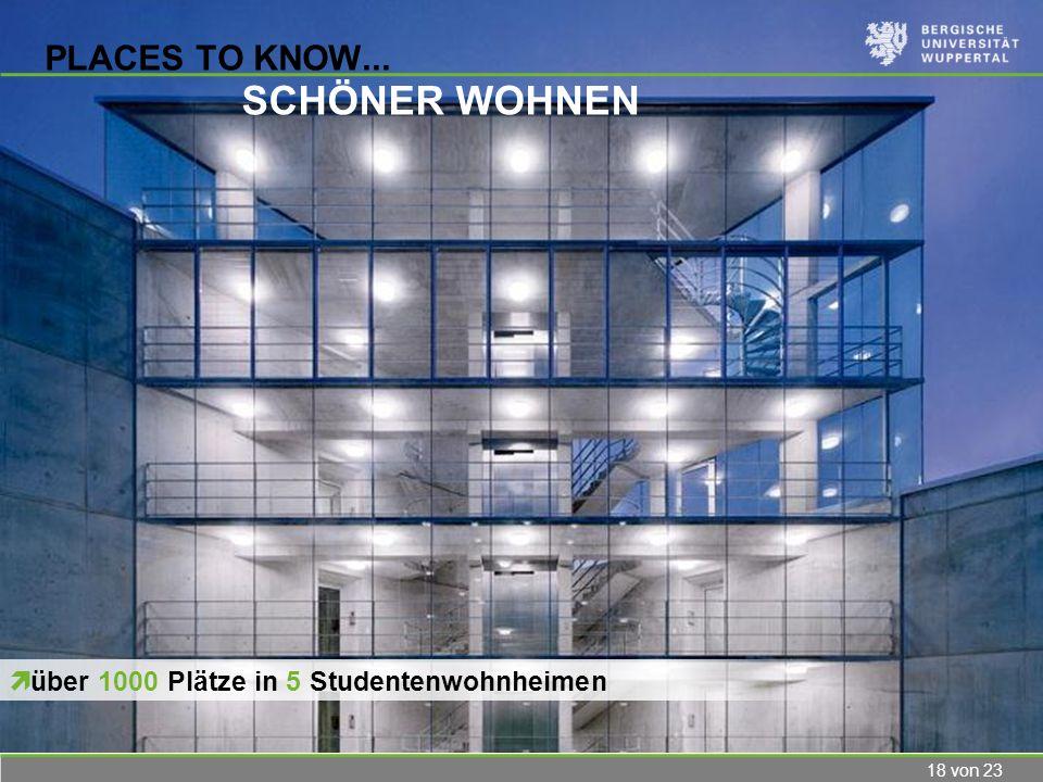 18 von 23 PLACES TO KNOW... SCHÖNER WOHNEN über 1000 Plätze in 5 Studentenwohnheimen