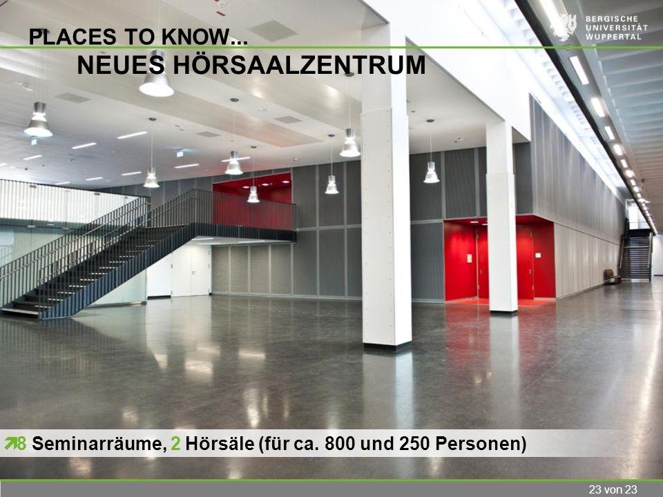 23 von 23 PLACES TO KNOW... NEUES HÖRSAALZENTRUM 8 Seminarräume, 2 Hörsäle (für ca. 800 und 250 Personen)
