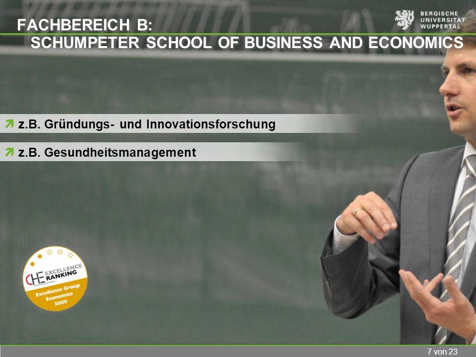7 von 23 FACHBEREICH B: z.B. Gesundheitsmanagement z.B. Gründungs- und Innovationsforschung SCHUMPETER SCHOOL OF BUSINESS AND ECONOMICS
