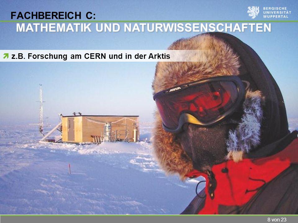 8 von 23 FACHBEREICH C: z.B. Forschung am CERN und in der Arktis MATHEMATIK UND NATURWISSENSCHAFTEN