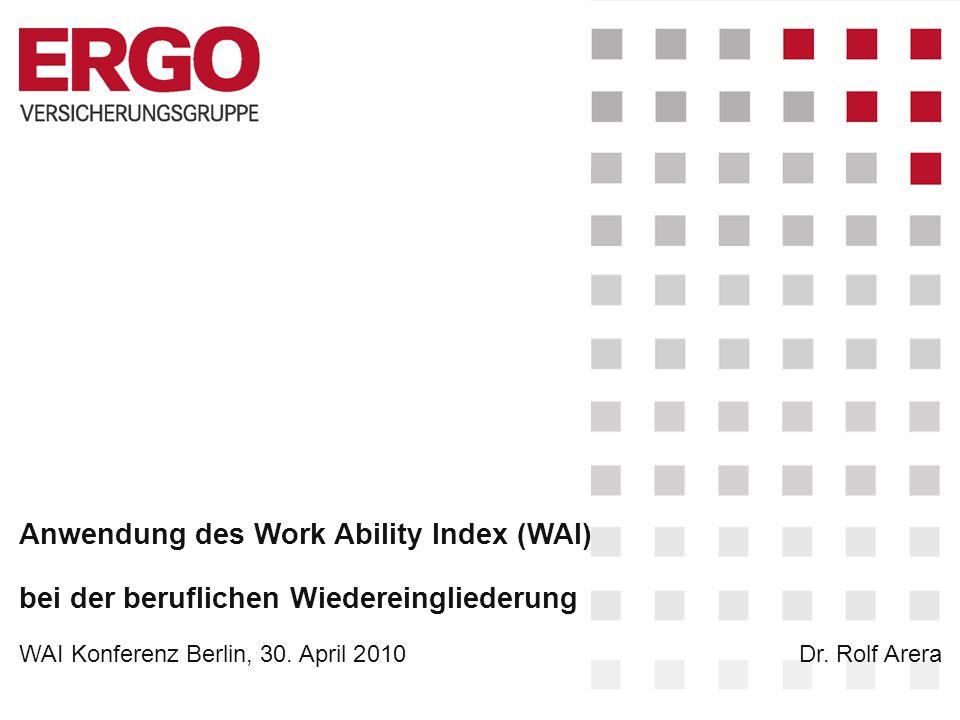 Anwendung des Work Ability Index (WAI) bei der beruflichen Wiedereingliederung WAI Konferenz Berlin, 30.