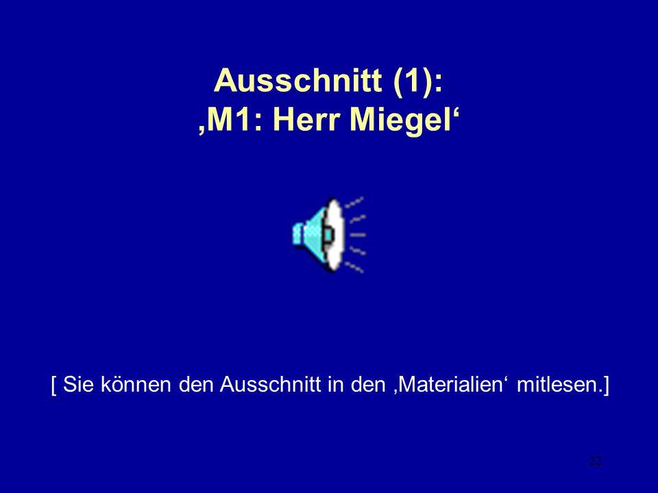 22 Ausschnitt (1): M1: Herr Miegel [ Sie können den Ausschnitt in den Materialien mitlesen.]