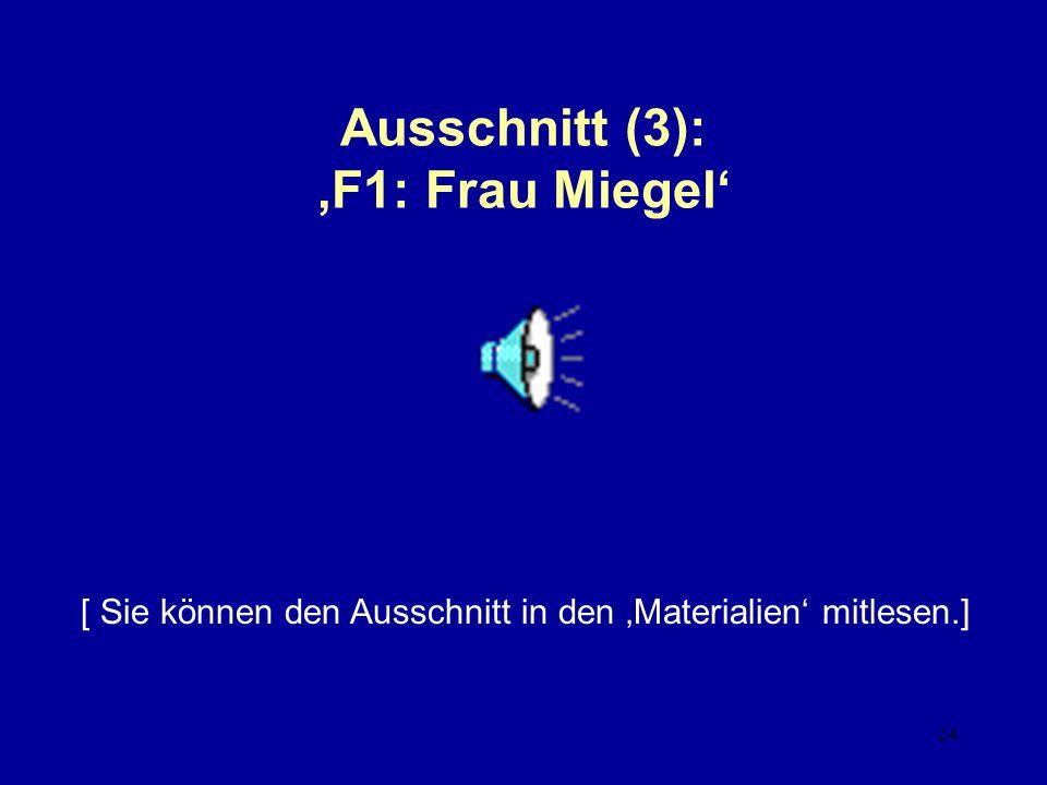 24 Ausschnitt (3): F1: Frau Miegel [ Sie können den Ausschnitt in den Materialien mitlesen.]