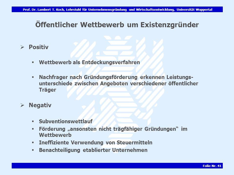Prof. Dr. Lambert T. Koch, Lehrstuhl für Unternehmensgründung und Wirtschaftsentwicklung, Universität Wuppertal Folie Nr. 41 Öffentlicher Wettbewerb u