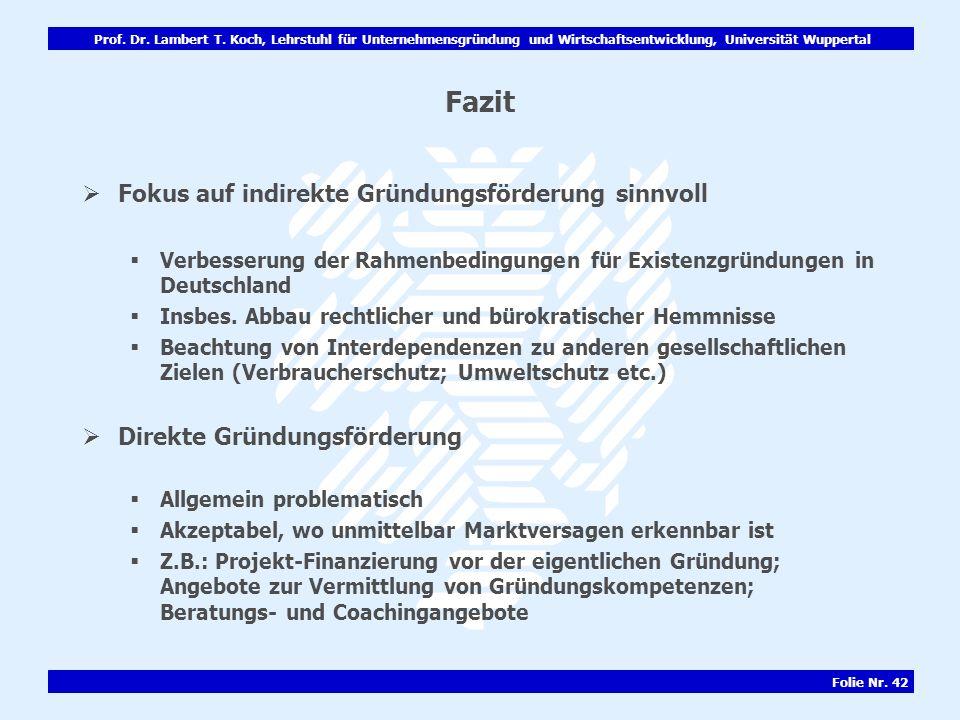 Prof. Dr. Lambert T. Koch, Lehrstuhl für Unternehmensgründung und Wirtschaftsentwicklung, Universität Wuppertal Folie Nr. 42 Fazit Fokus auf indirekte
