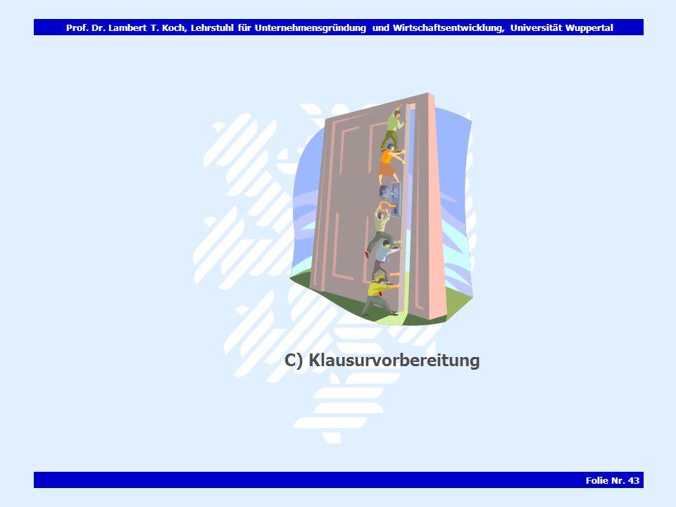 Prof. Dr. Lambert T. Koch, Lehrstuhl für Unternehmensgründung und Wirtschaftsentwicklung, Universität Wuppertal Folie Nr. 43 C) Klausurvorbereitung